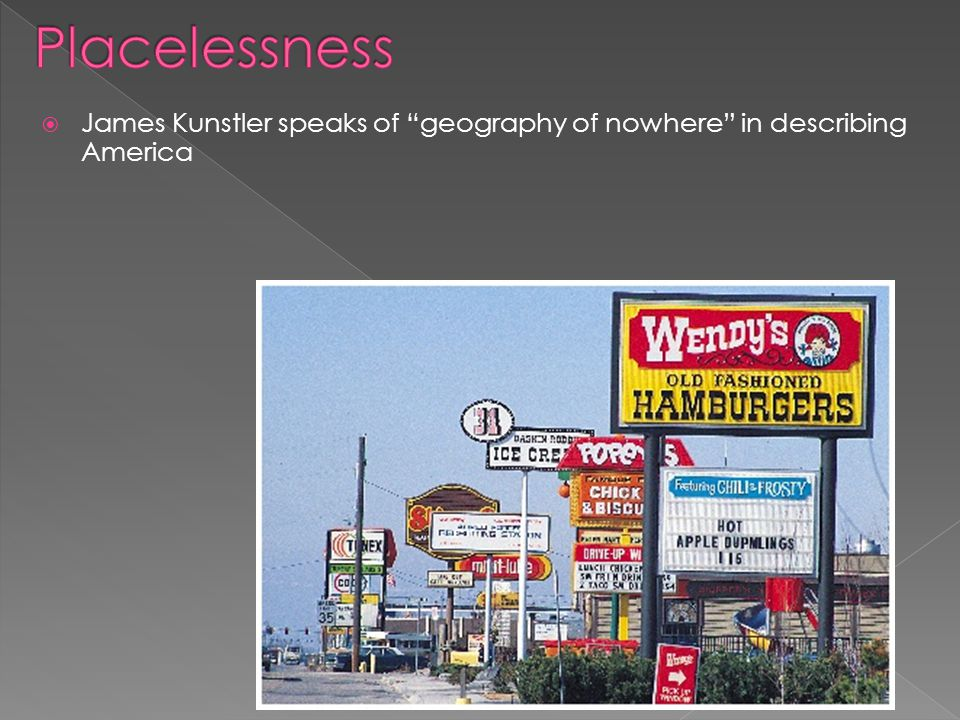 Placelessness James Kunstler speaks of geography of nowhere in describing America