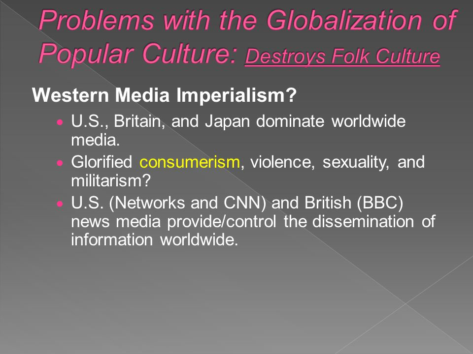 Problems with the Globalization of Popular Culture: Destroys Folk Culture