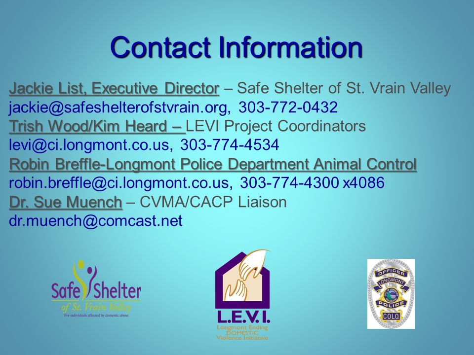 Contact Information Jackie List, Executive Director – Safe Shelter of St. Vrain Valley. jackie@safeshelterofstvrain.org, 303-772-0432.