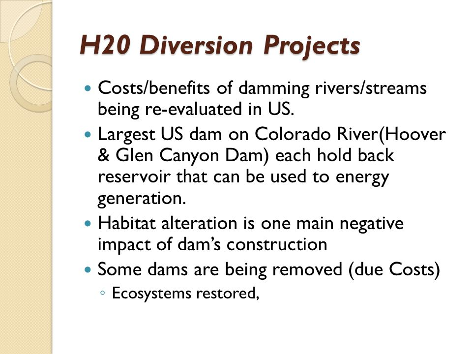 H20 Diversion Projects Costs/benefits of damming rivers/streams being re-evaluated in US.