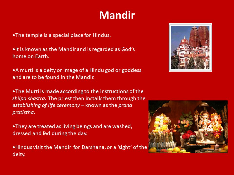 Mandir The temple is a special place for Hindus.