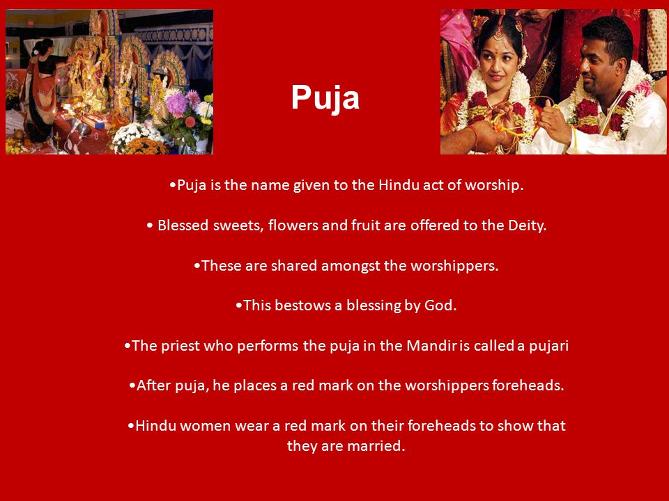 Puja Puja is the name given to the Hindu act of worship.