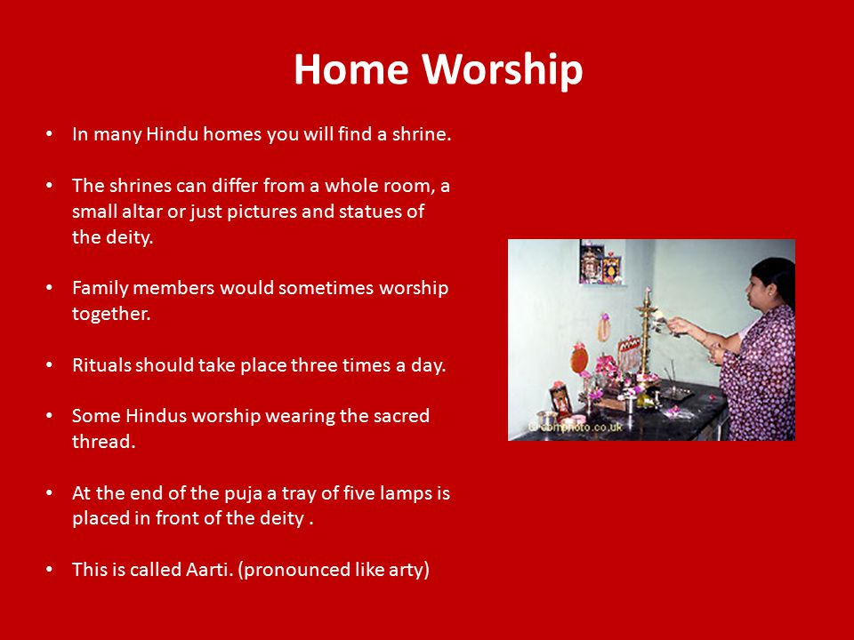 Home Worship In many Hindu homes you will find a shrine.