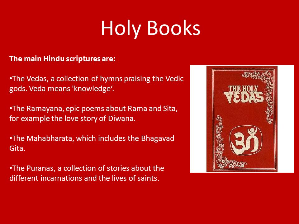 Holy Books The main Hindu scriptures are: