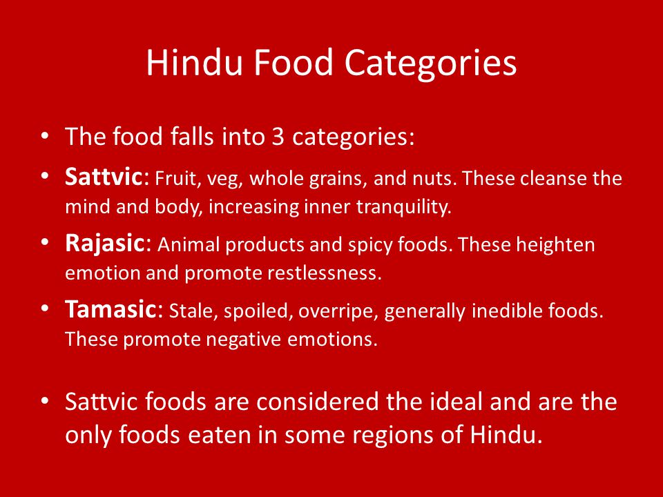 Hindu Food Categories The food falls into 3 categories:
