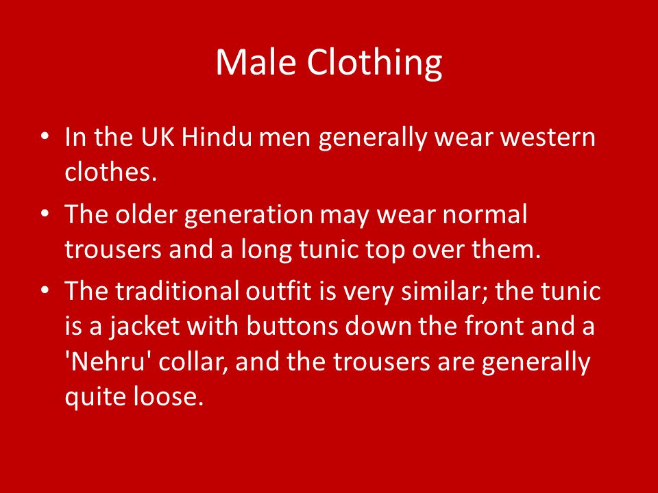 Male Clothing In the UK Hindu men generally wear western clothes.