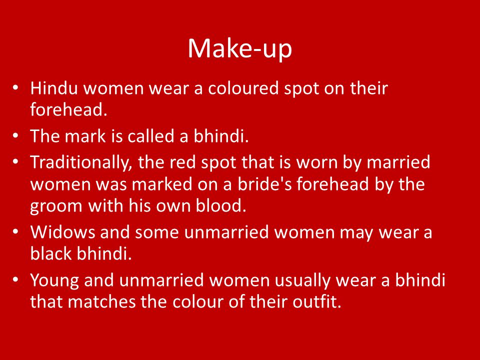 Make-up Hindu women wear a coloured spot on their forehead.