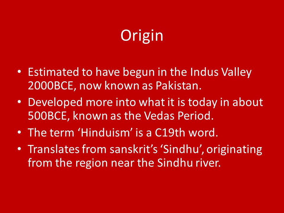Origin Estimated to have begun in the Indus Valley 2000BCE, now known as Pakistan.
