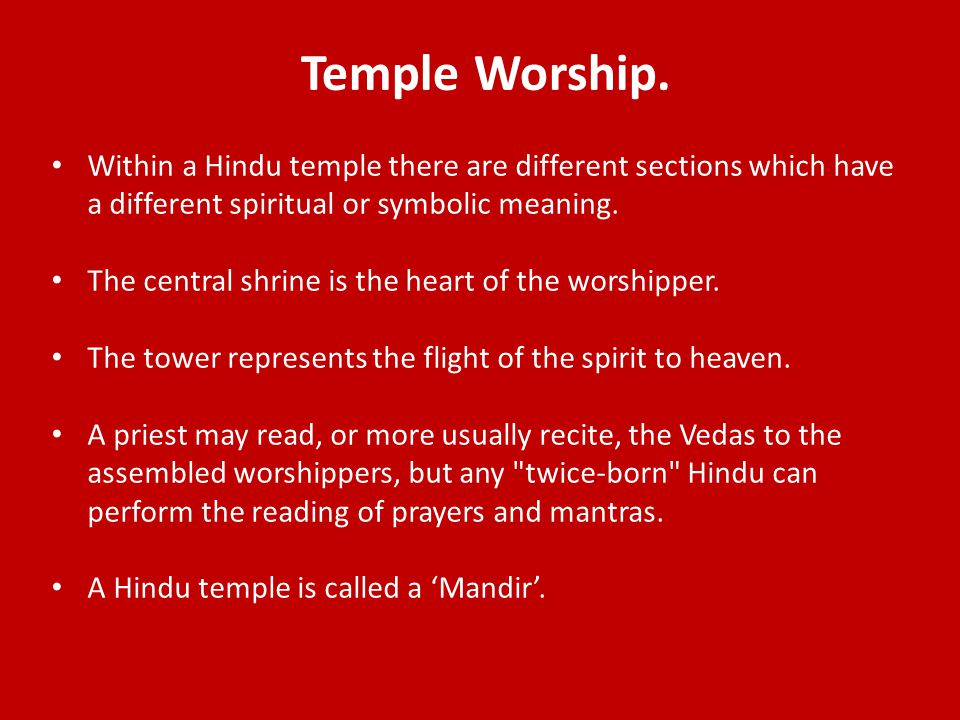 Temple Worship. Within a Hindu temple there are different sections which have a different spiritual or symbolic meaning.