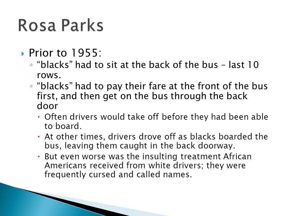Rosa Parks Prior to 1955: blacks had to sit at the back of the bus – last 10 rows.