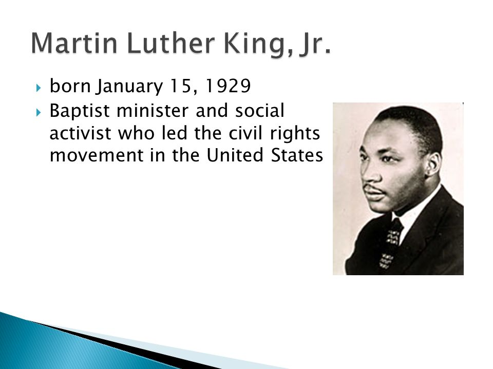 Martin Luther King, Jr. born January 15, 1929