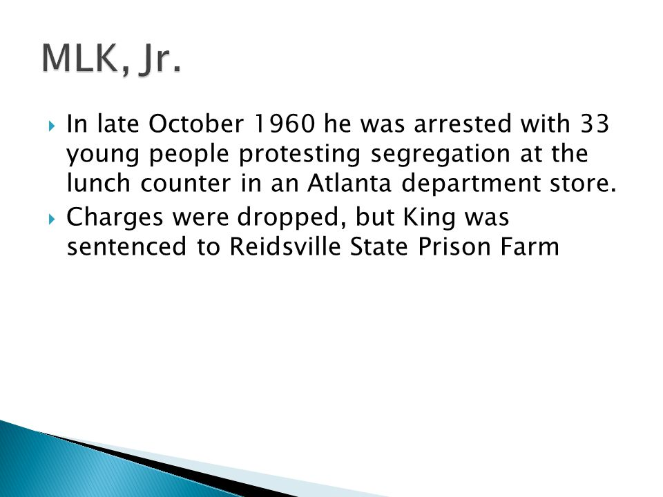 MLK, Jr. In late October 1960 he was arrested with 33 young people protesting segregation at the lunch counter in an Atlanta department store.