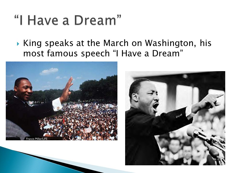 I Have a Dream King speaks at the March on Washington, his most famous speech I Have a Dream