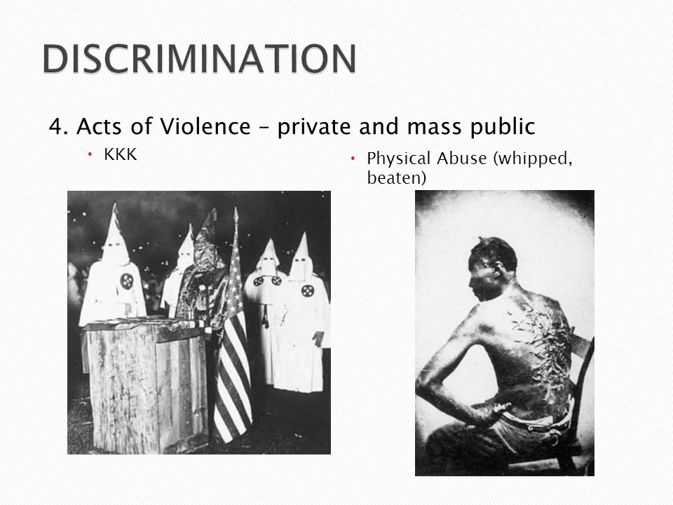 DISCRIMINATION 4. Acts of Violence – private and mass public KKK