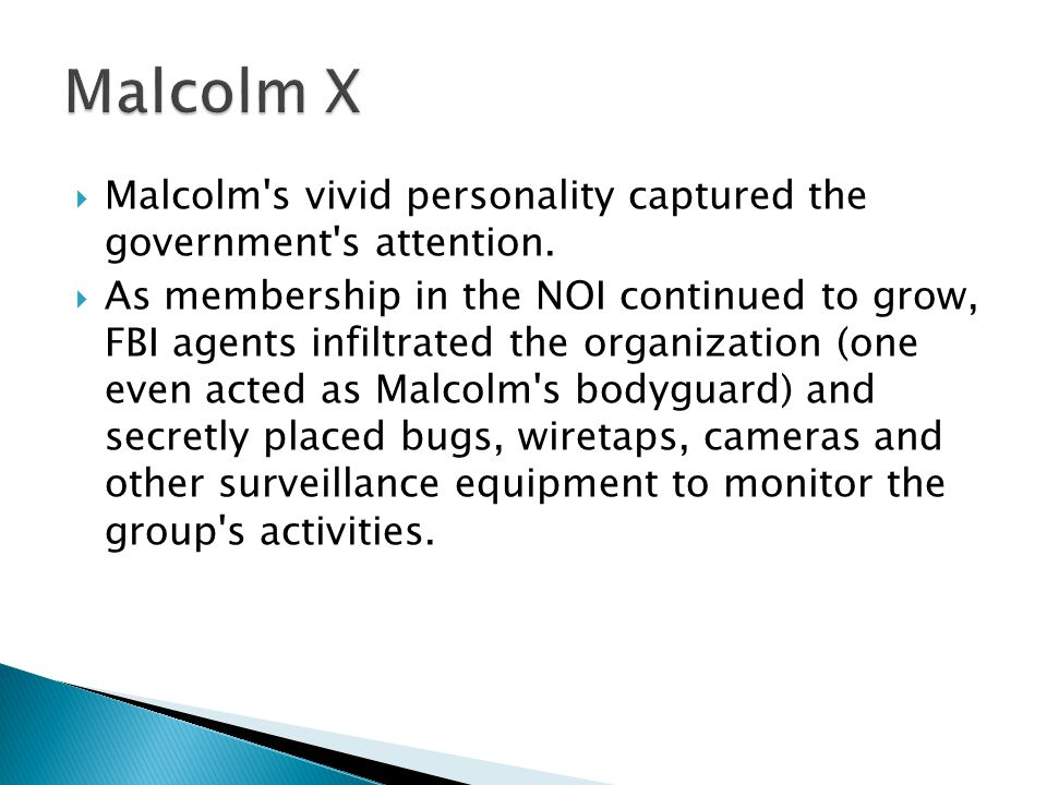 Malcolm X Malcolm s vivid personality captured the government s attention.