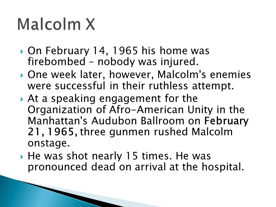 Malcolm X On February 14, 1965 his home was firebombed – nobody was injured.