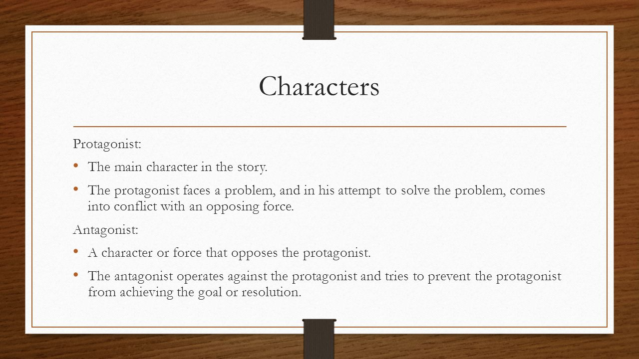 Characters Protagonist: The main character in the story.