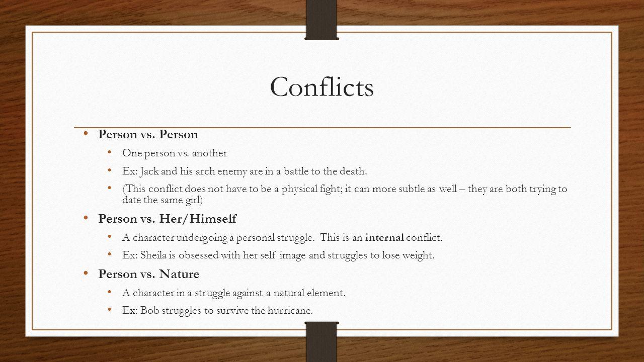 Conflicts Person vs. Person Person vs. Her/Himself Person vs. Nature