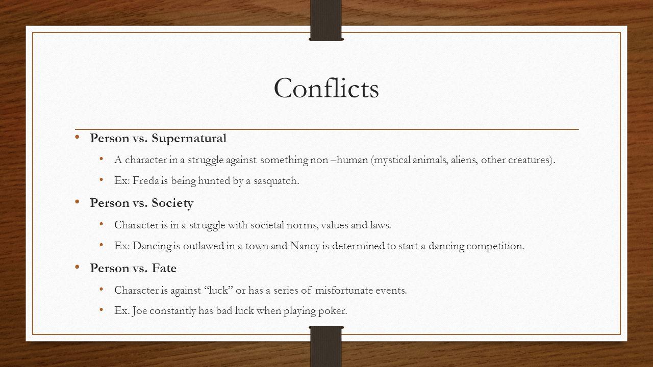 Conflicts Person vs. Supernatural Person vs. Society Person vs. Fate