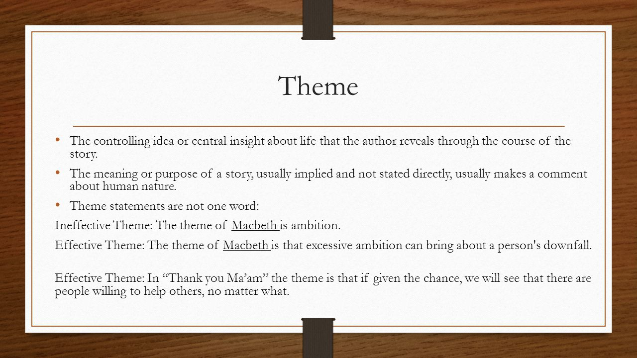 Theme The controlling idea or central insight about life that the author reveals through the course of the story.