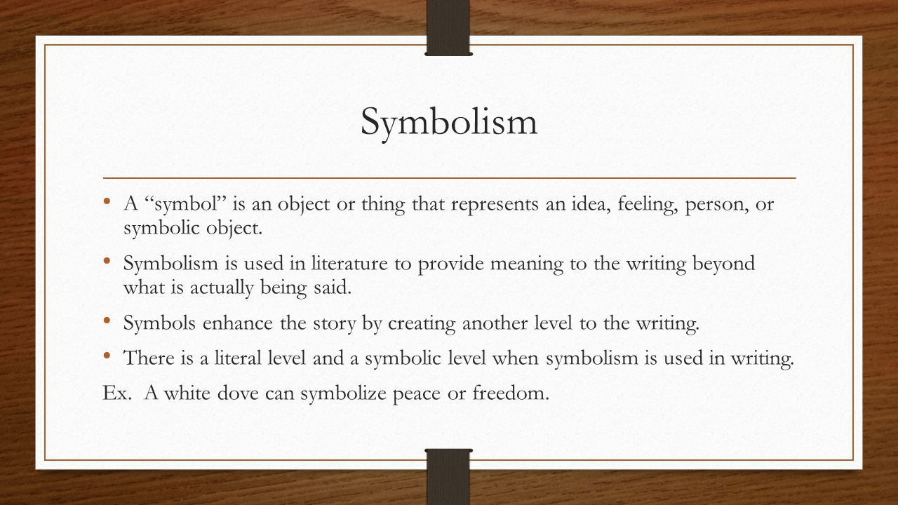 Symbolism A symbol is an object or thing that represents an idea, feeling, person, or symbolic object.