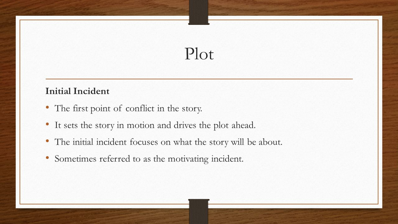 Plot Initial Incident The first point of conflict in the story.