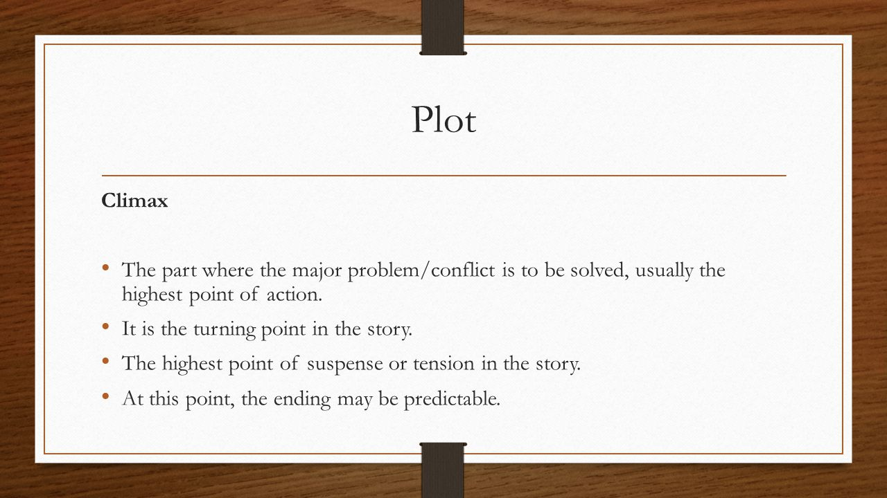 Plot Climax. The part where the major problem/conflict is to be solved, usually the highest point of action.