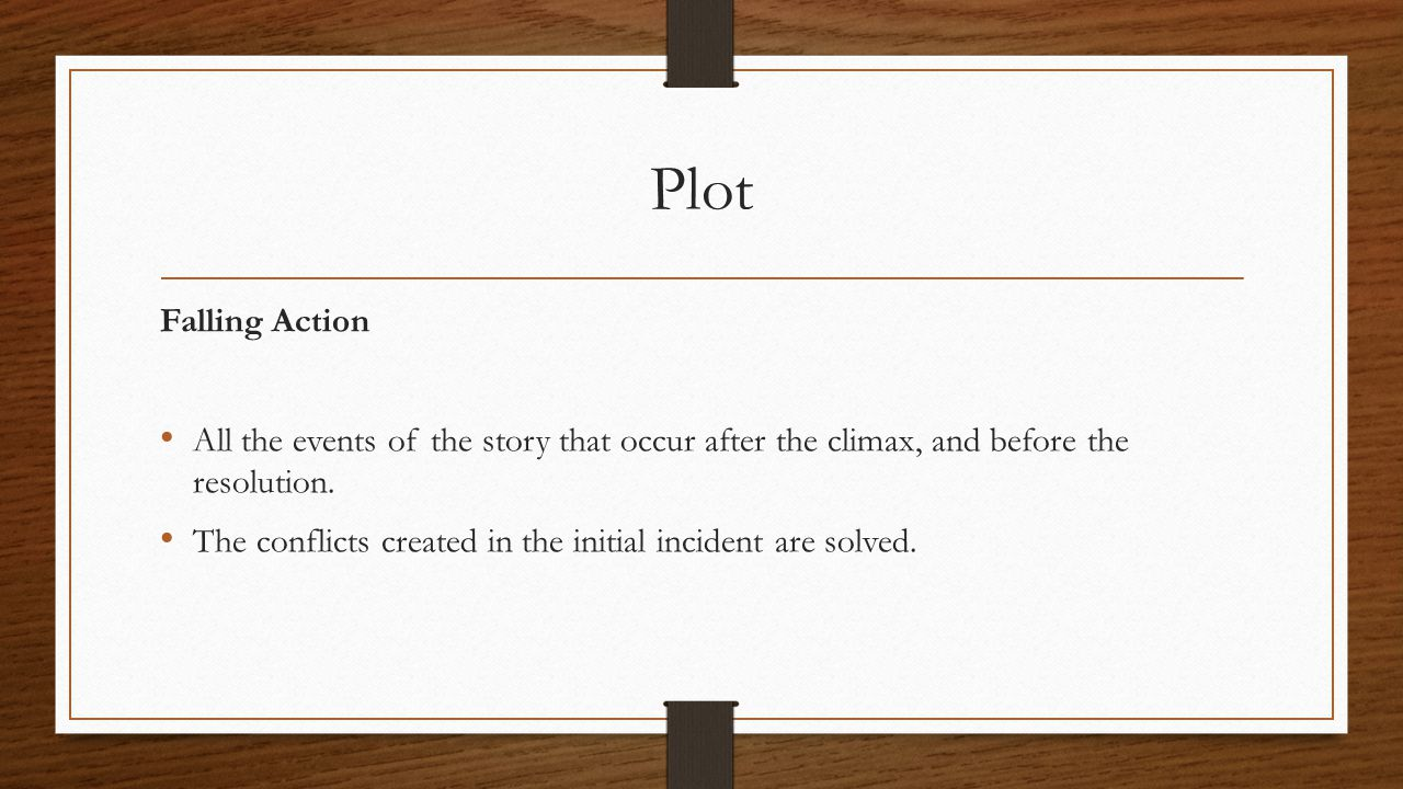 Plot Falling Action. All the events of the story that occur after the climax, and before the resolution.