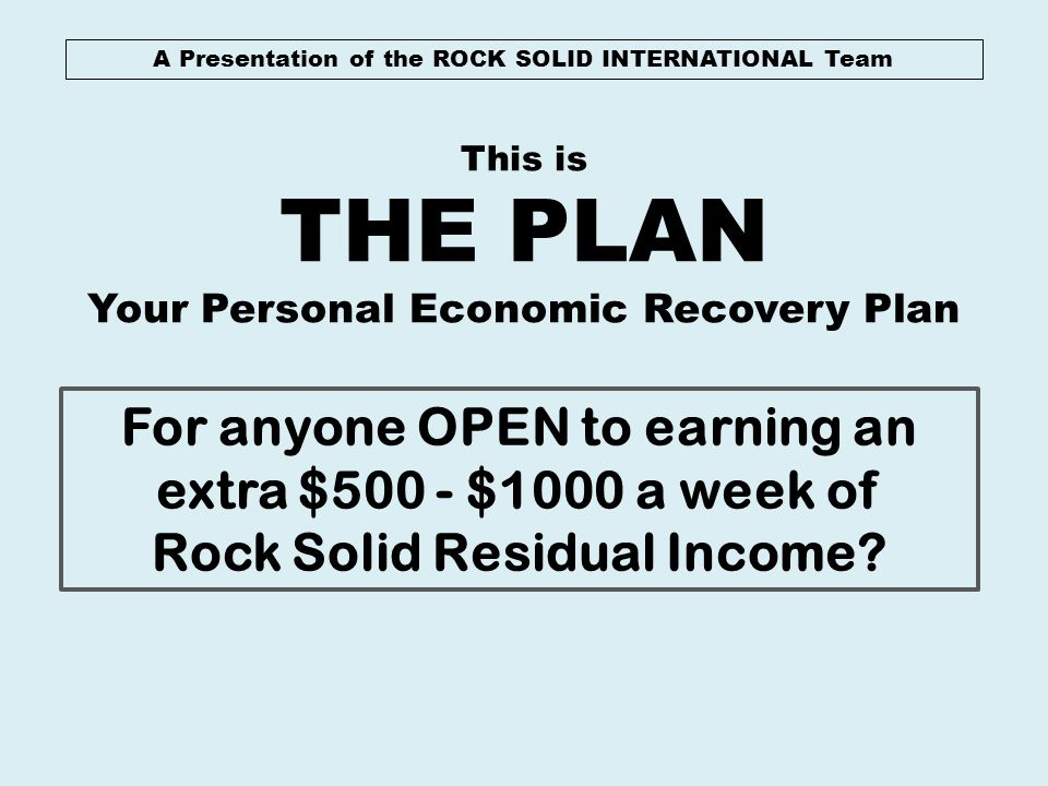 THE PLAN For anyone OPEN to earning an extra $500 - $1000 a week of