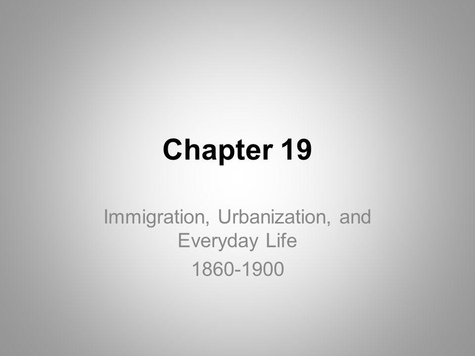 Immigration, Urbanization, and Everyday Life 1860-1900