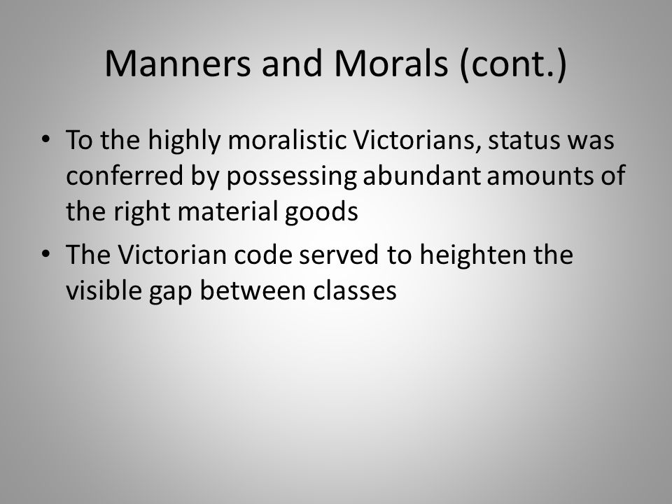 Manners and Morals (cont.)