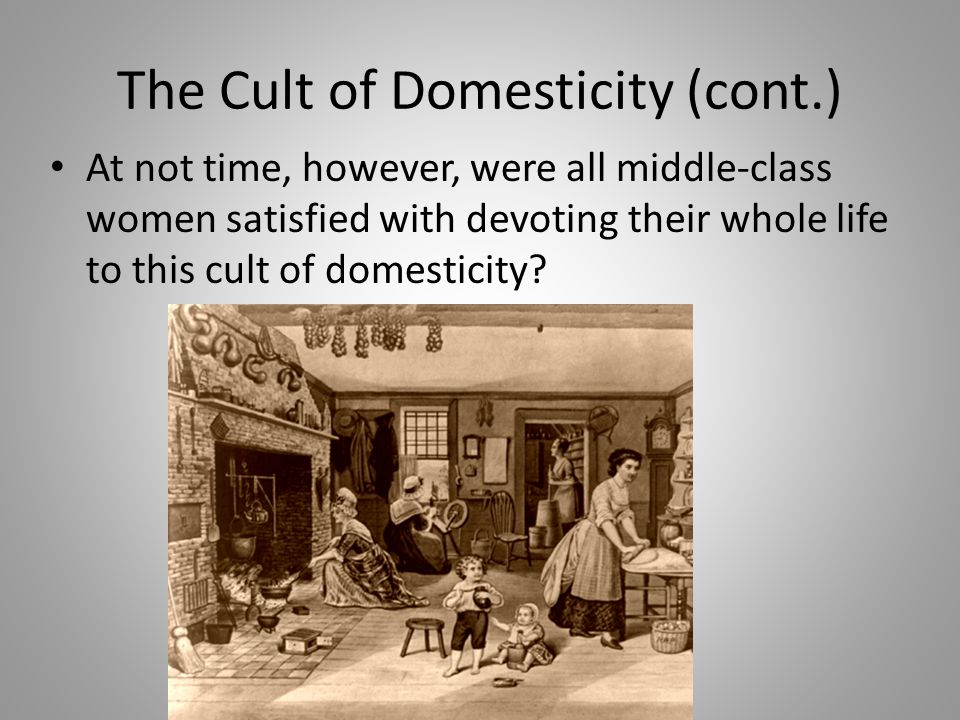 The Cult of Domesticity (cont.)