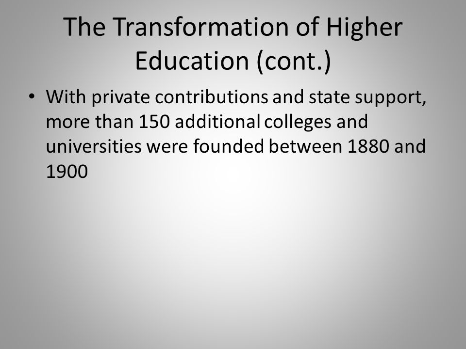The Transformation of Higher Education (cont.)
