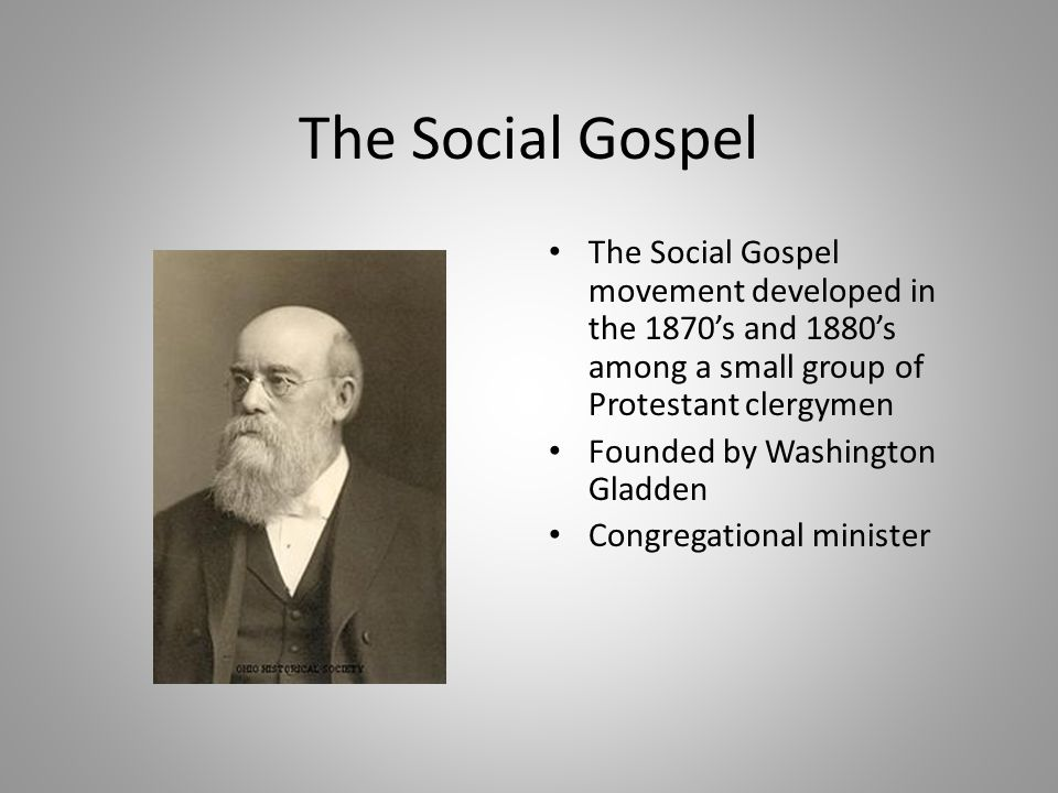 The Social Gospel The Social Gospel movement developed in the 1870's and 1880's among a small group of Protestant clergymen.