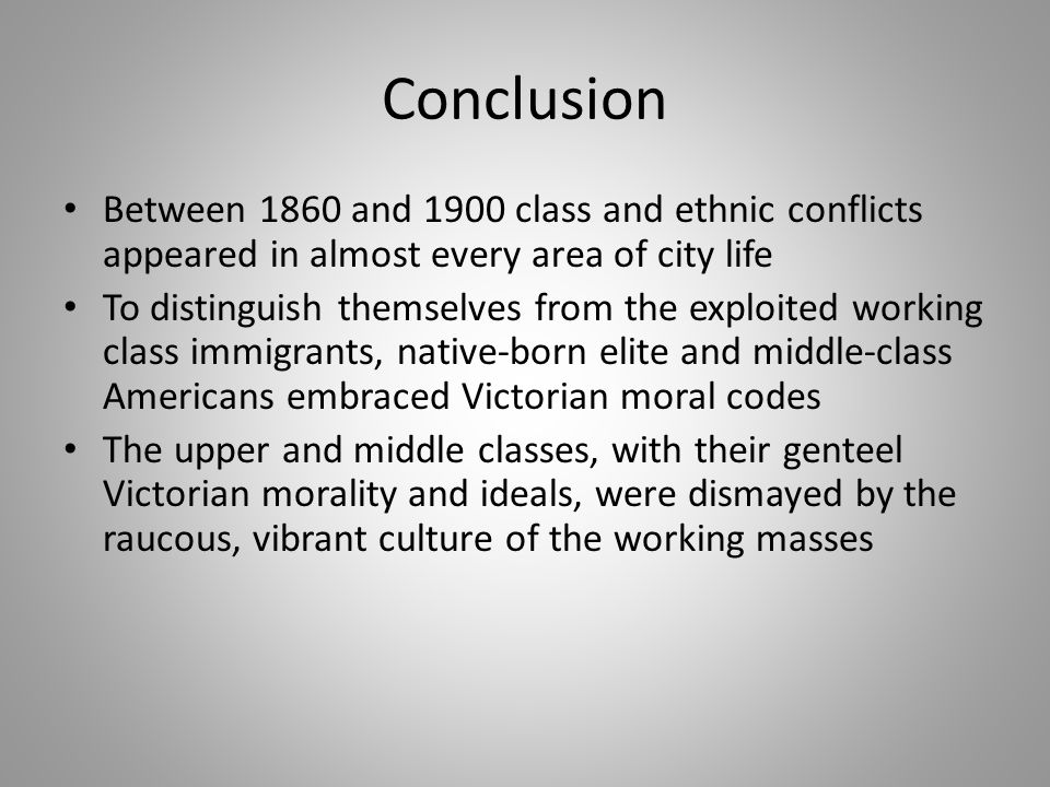 Conclusion Between 1860 and 1900 class and ethnic conflicts appeared in almost every area of city life.