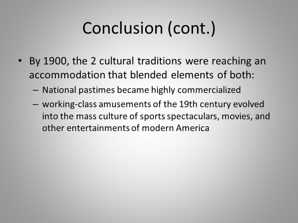 Conclusion (cont.) By 1900, the 2 cultural traditions were reaching an accommodation that blended elements of both: