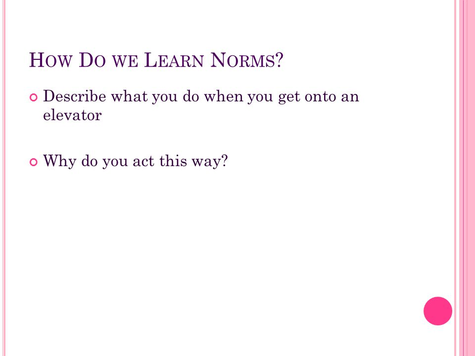 How Do we Learn Norms Describe what you do when you get onto an elevator Why do you act this way