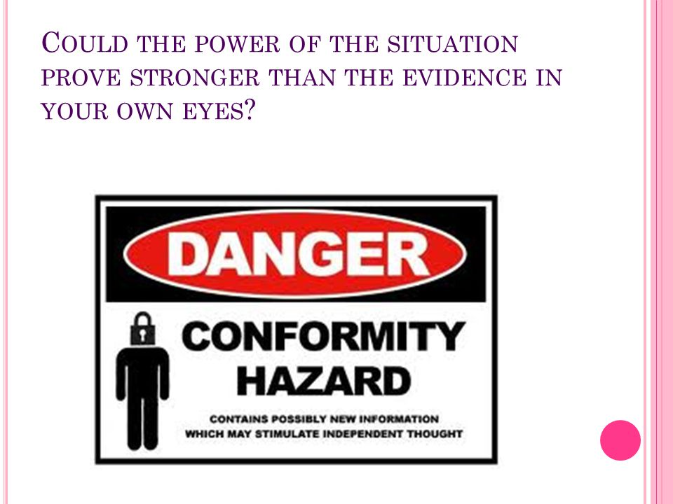 Could the power of the situation prove stronger than the evidence in your own eyes