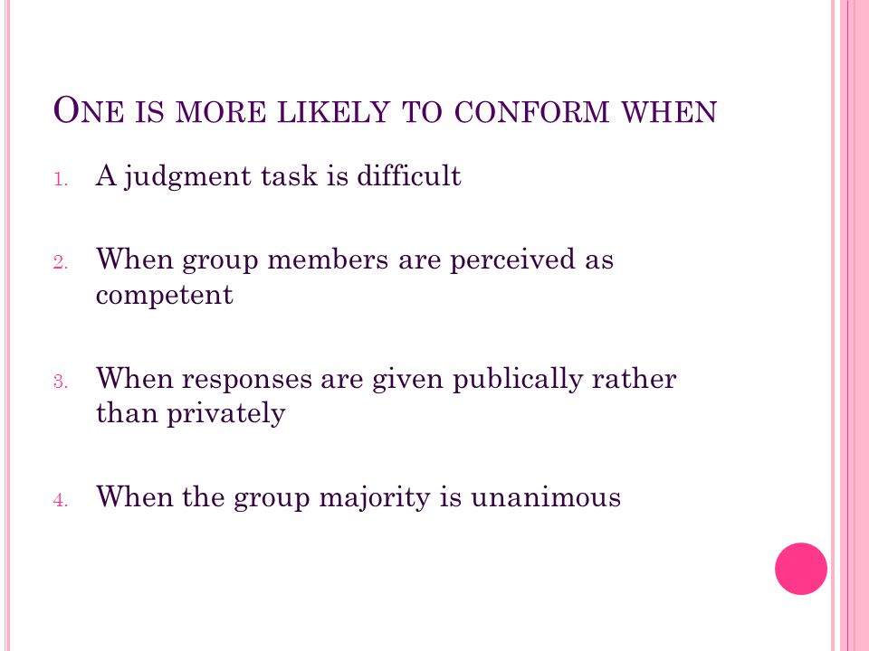 One is more likely to conform when