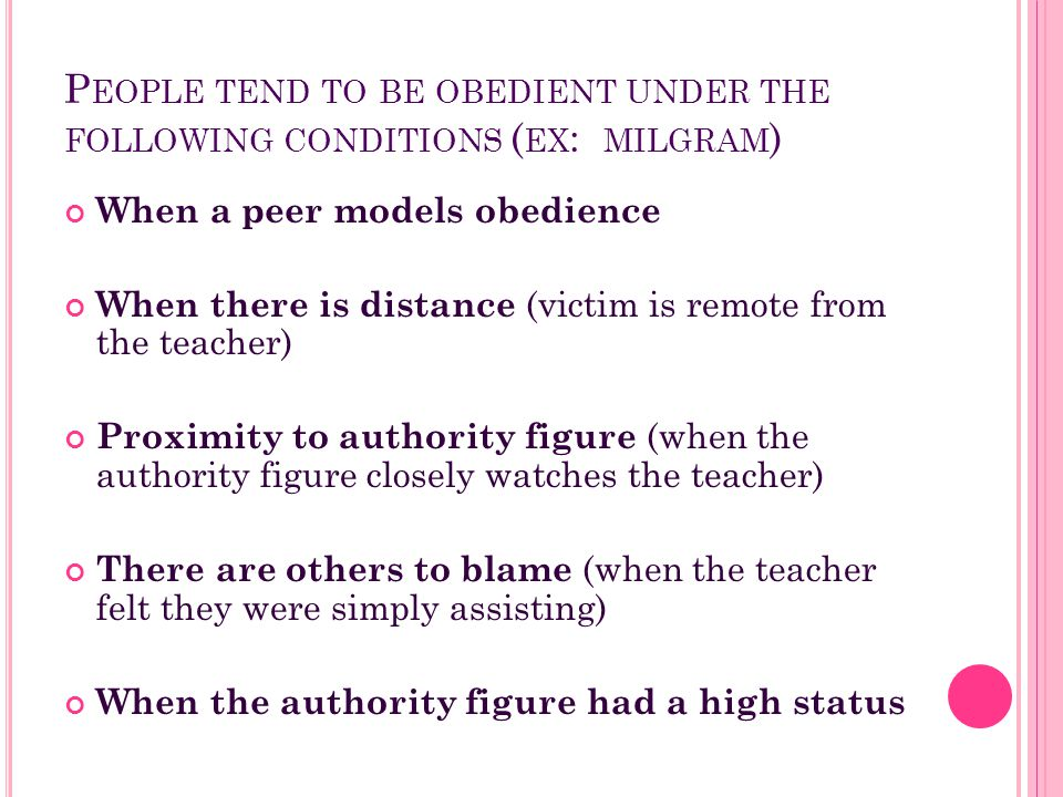 People tend to be obedient under the following conditions (ex: milgram)