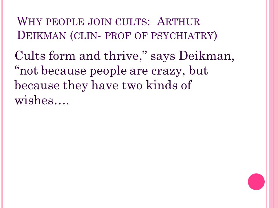 Why people join cults: Arthur Deikman (clin- prof of psychiatry)