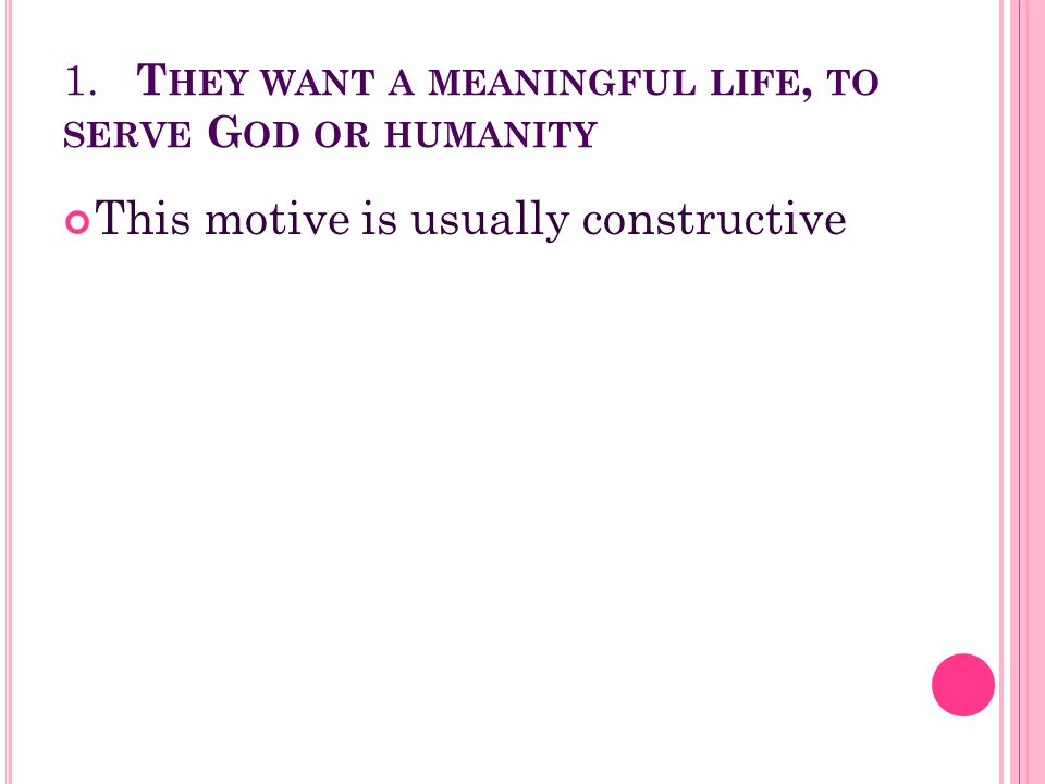 1. They want a meaningful life, to serve God or humanity