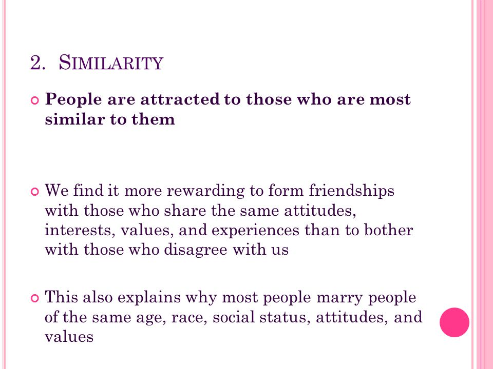 2. Similarity People are attracted to those who are most similar to them.