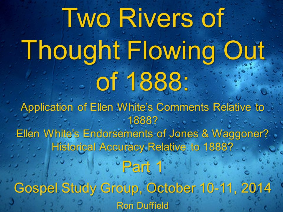 Two Rivers of Thought Flowing Out of 1888: Application of Ellen White's Comments Relative to 1888.