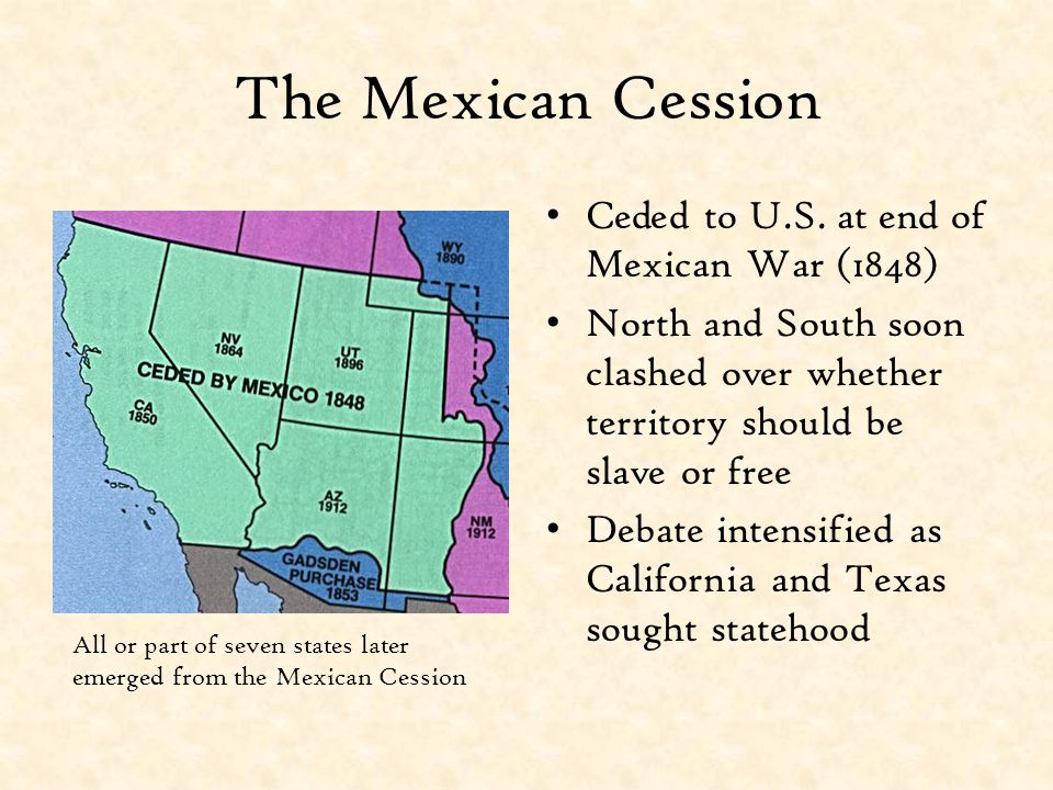 The Mexican Cession Ceded to U.S. at end of Mexican War (1848)