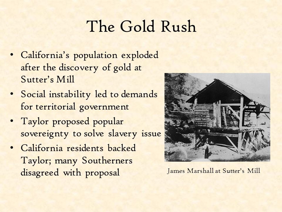 The Gold Rush California's population exploded after the discovery of gold at Sutter's Mill.