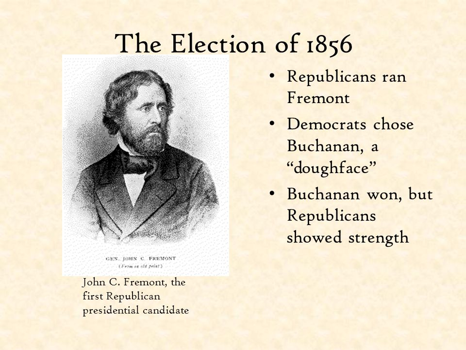 The Election of 1856 Republicans ran Fremont