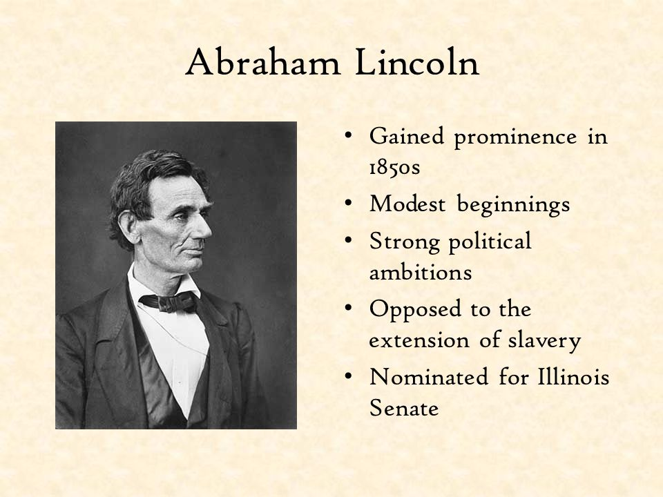 Abraham Lincoln Gained prominence in 1850s Modest beginnings