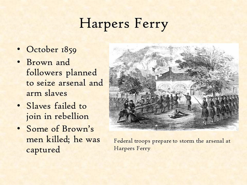 Harpers Ferry October 1859. Brown and followers planned to seize arsenal and arm slaves. Slaves failed to join in rebellion.