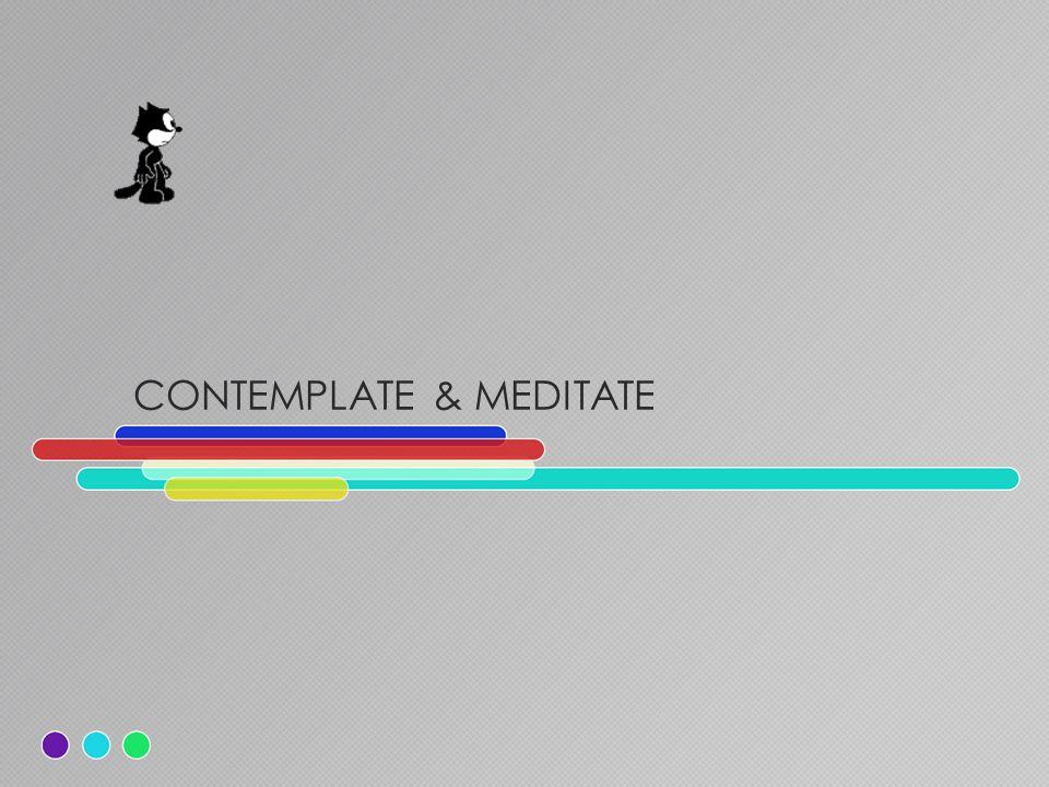 CONTEMPLATE & MEDITATE